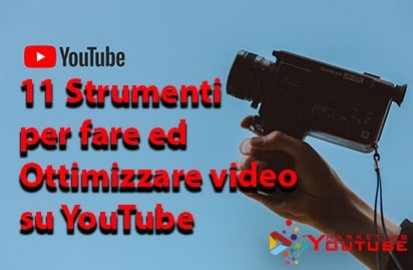 11 strumenti per fare video su youtube e ottimizzarli